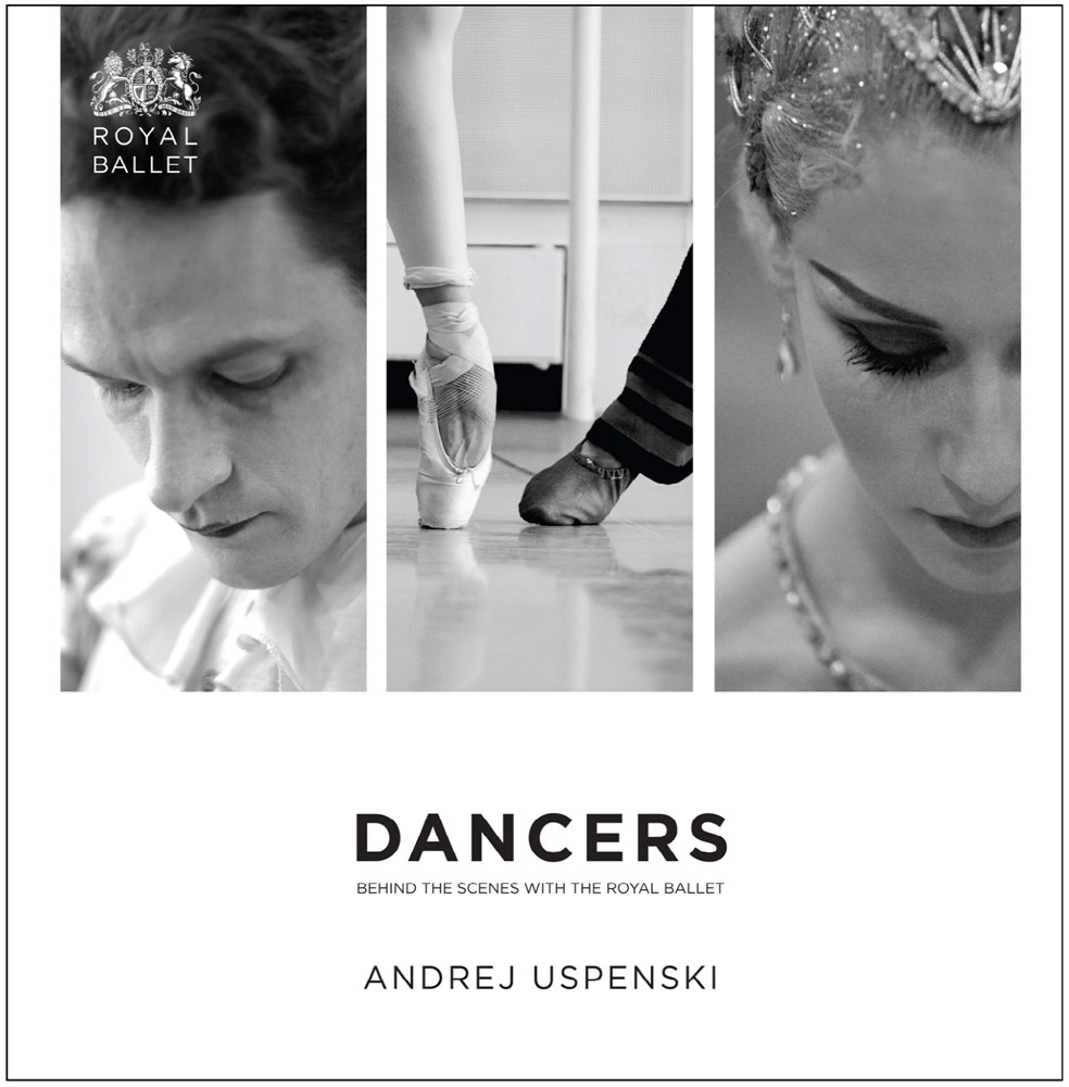 Dancers: Behind the Scenes at The Royal Ballet by Andrej Uspenski